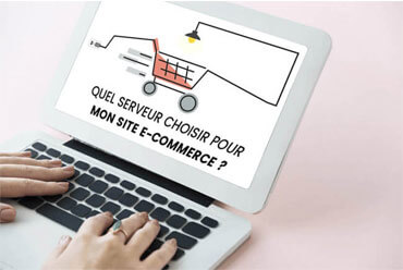 Quel hébergement web choisir pour mon site E-Commerce ?